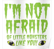 I'm not afraid of little monsters like you! Halloween funny Poster