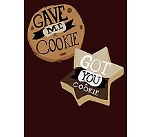Gave me a Cookie Got you a Cookie Photographic Print