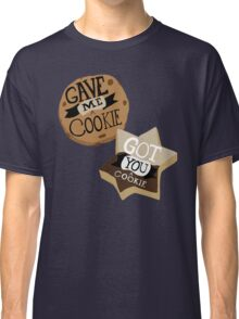 Gave me a Cookie Got you a Cookie Classic T-Shirt