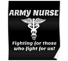 ARMY NURSE fighting for those who fight for us! Poster