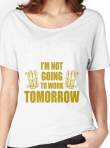 This Beer Tastes Lot Like Im Not Going To Work Tomorrow T shirt Women's Relaxed Fit T-Shirt