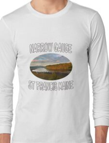 Narrow Gauge in St. Francis, Maine Long Sleeve T-Shirt