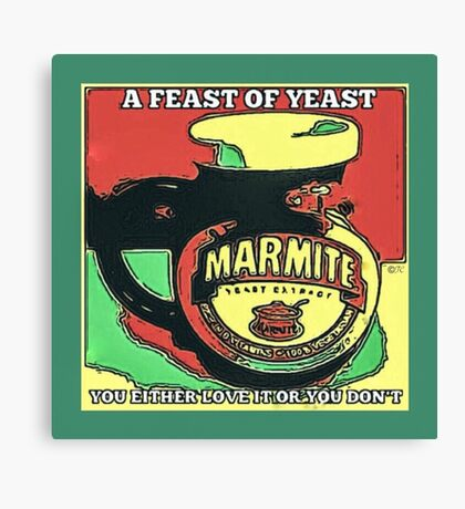 MARMITE..YOU DO OR YOU DON'T  Canvas Print