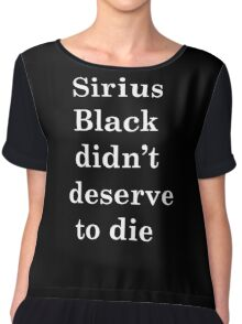 Sirius Black didn't deserve to die Chiffon Top