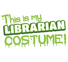 This is my LIBRARIAN costume Photographic Print