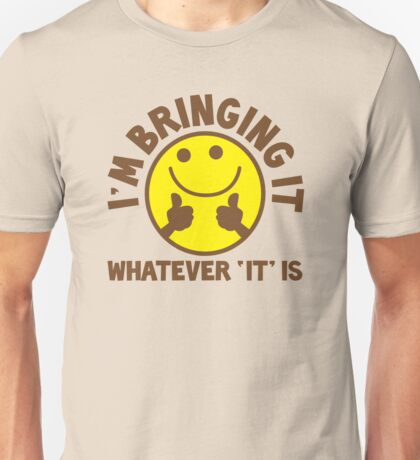 I'm bringing 'it' (Whatever 'it' is?) Unisex T-Shirt