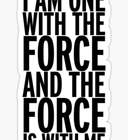 I am one with the Force (black text) Sticker