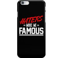 Haters make me famous iPhone Case/Skin