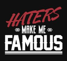 Haters make me famous by okclothing