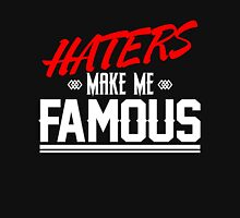 Haters make me famous Unisex T-Shirt