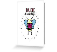 Ha-BEE Birthday! Greeting Card