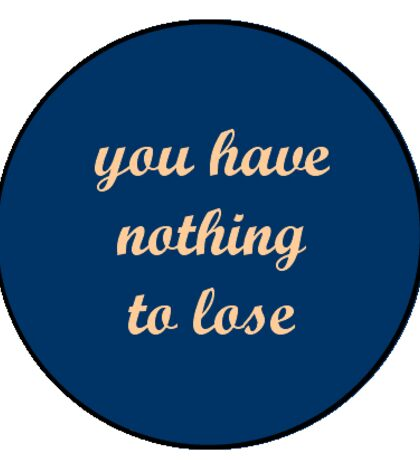 you have nothing to lose Sticker
