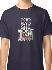 Too Bad She Won't Live Classic T-Shirt