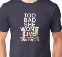Too Bad She Won't Live Unisex T-Shirt