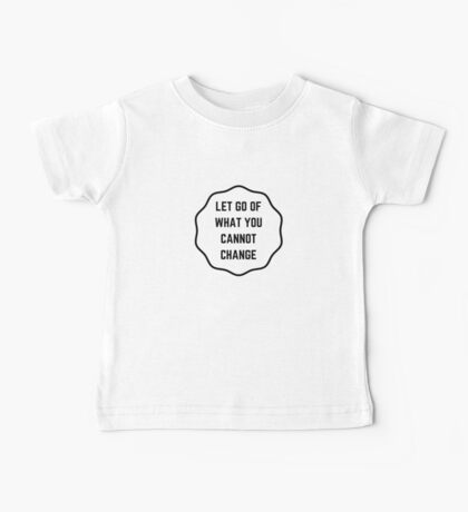 LET GO OF WHAT YOU CANNOT CHANGE Baby Tee