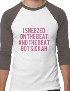 I Sneezed On The Beat And The Beat Got Sickah Men's Baseball ¾ T-Shirt