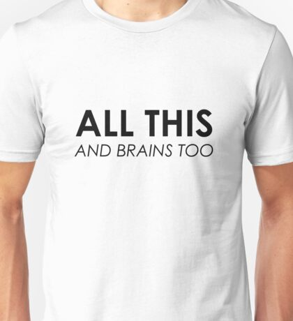 All This & Brains Too Unisex T-Shirt