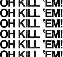 OH KILL 'EM - LIMITED EDITION by EltiGFX