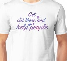 Get out there and HELP PEOPLE Unisex T-Shirt