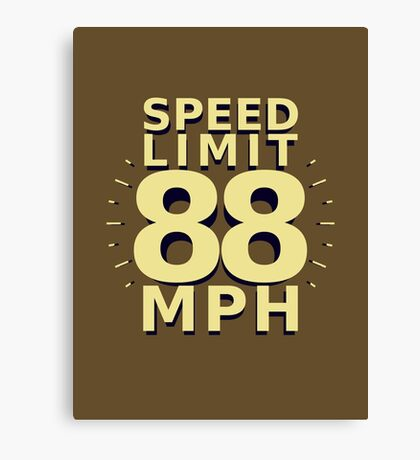 Speed Limit: 88 MPH Canvas Print
