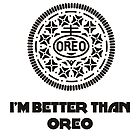I'M BETTER THAN OREO by Maciej Siemiński