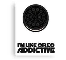 I'm Like Oreo Addictive Canvas Print