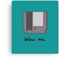 Blow me! Canvas Print