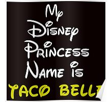 MY PRINCESS NAME IS TACO BELLE Poster