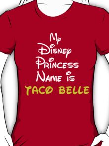 MY PRINCESS NAME IS TACO BELLE T-Shirt