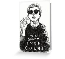 """""""You Don't Even Count"""" Greeting Card"""