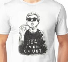 """""""You Don't Even Count"""" Unisex T-Shirt"""