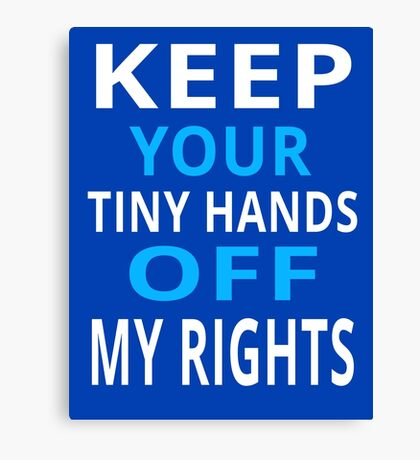 Keep Your Tiny Hands Off My Rights Feminism Gender Equality Anti Trump Canvas Print