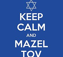 Keep Calm and Mazel Tov by fishbiscuit