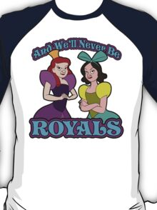 And We'll Never Be Royals T-Shirt