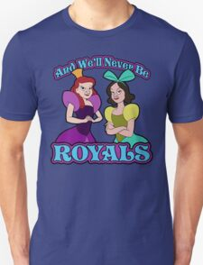 And We'll Never Be Royals Unisex T-Shirt