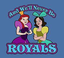 And We'll Never Be Royals by Ellador