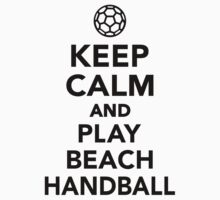Keep calm and play Beachhandball Kids Clothes