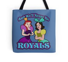And We'll Never Be Royals Tote Bag
