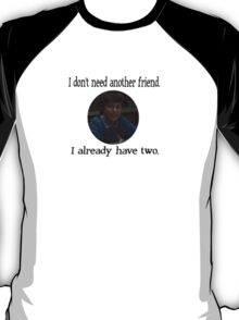 """Sam Weir """"I don't need anymore friends"""" T-Shirt"""
