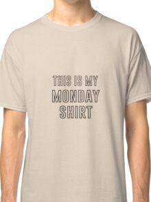 This Is My Monday Shirt Classic T-Shirt