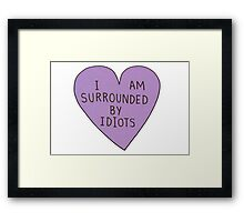 I Am Surrounded By Idiots  Framed Print