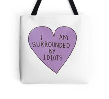 I Am Surrounded By Idiots  Tote Bag