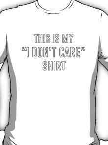 I Don't Care Shirt  T-Shirt