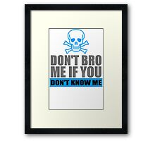 Dont Bro Me If You Dont Know Me Framed Print