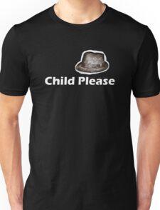 Child Please Unisex T-Shirt