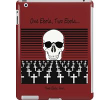 One EBOLA, Two EBOLA, Three EBOLA, Four.... iPad Case/Skin