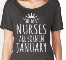 THE BEST NURSE ARE BORN IN JANUARY Women's Relaxed Fit T-Shirt