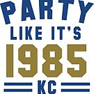 Party Like It's 1985 Kansas City Shirt by 785Tees