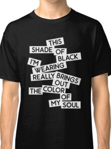 THIS SHADE OF BLACK Classic T-Shirt