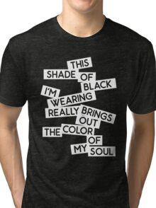 THIS SHADE OF BLACK Tri-blend T-Shirt